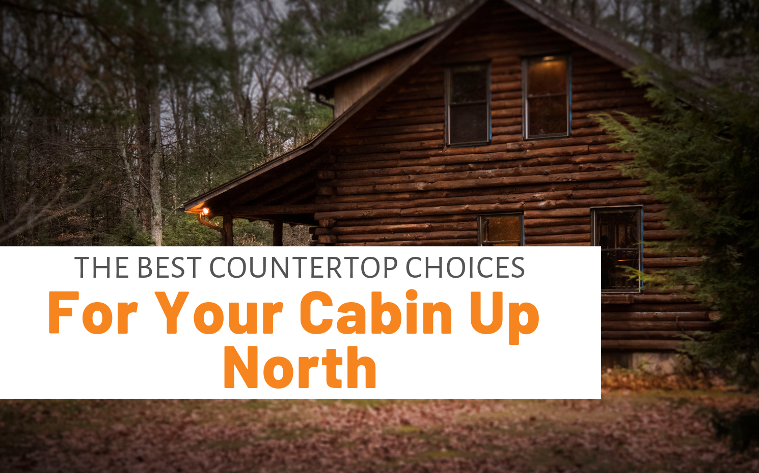 "Featured image for ""The Best Countertop Choices For Your Cabin Up North"" blog post"