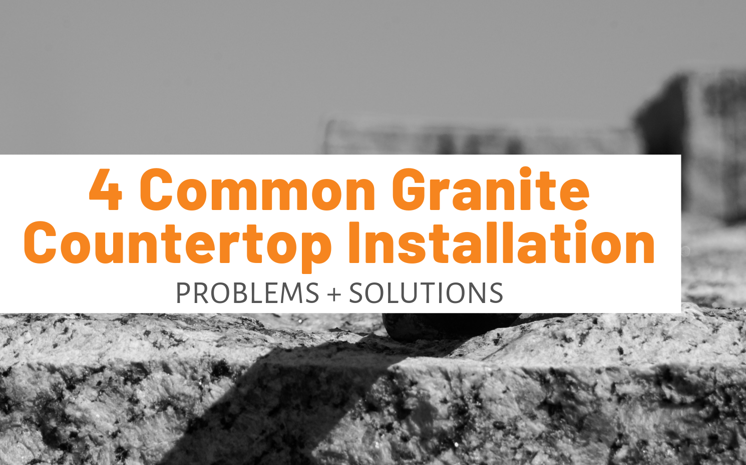 "Featured image for ""4 Common Granite Countertop Installation Problems + Solutions"" blog post"