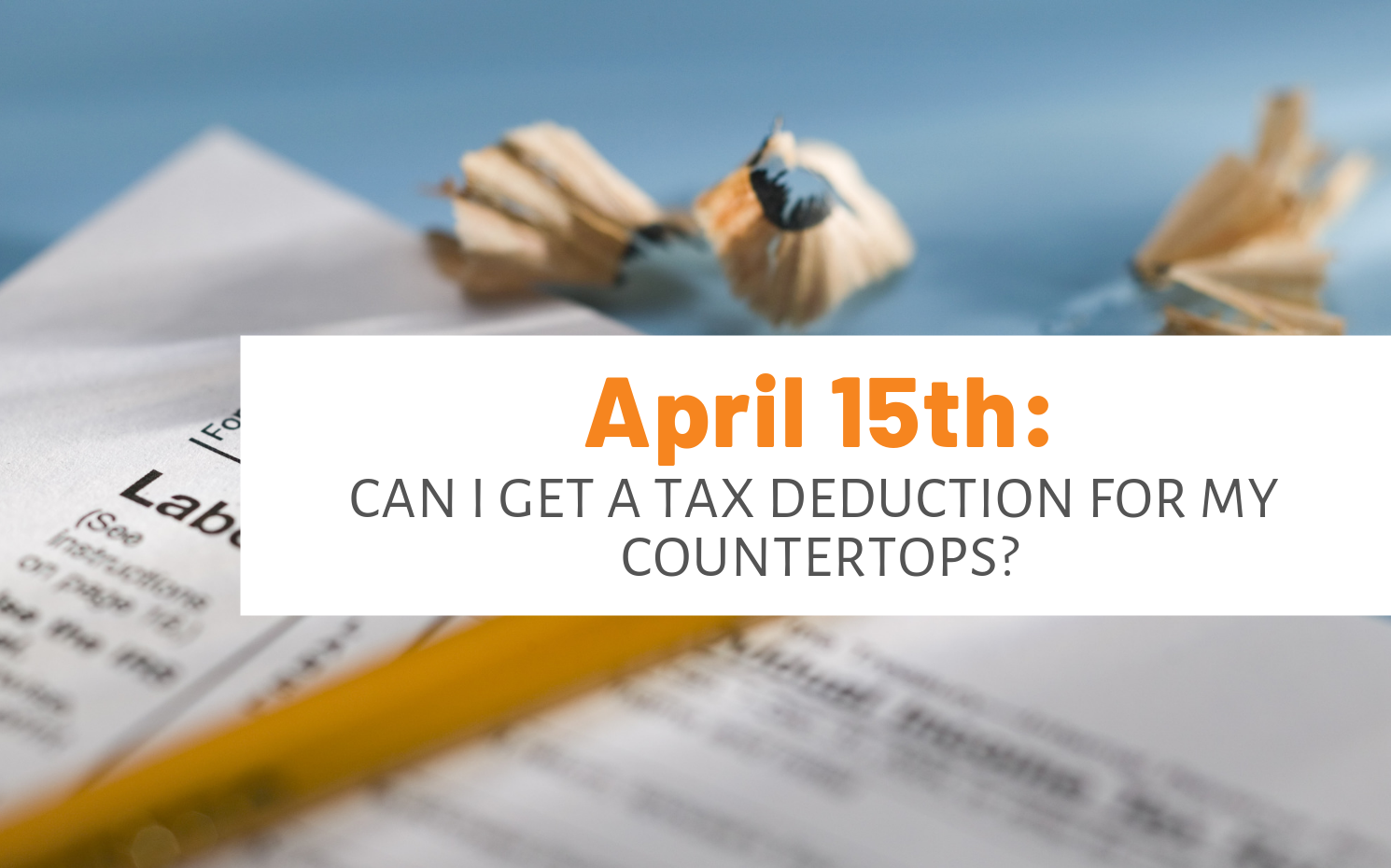"Featured image for ""April 15th: Can I Get A Tax Deduction For My Countertops?"" blog post"