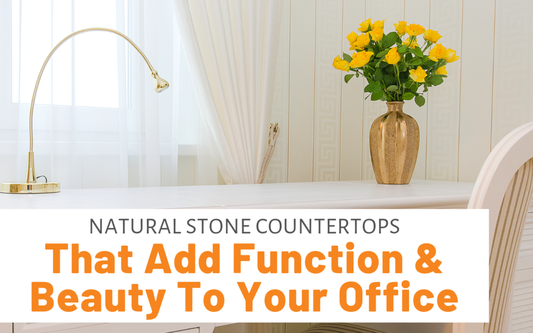 Natural Stone Countertops That Add Function & Beauty To Your Office