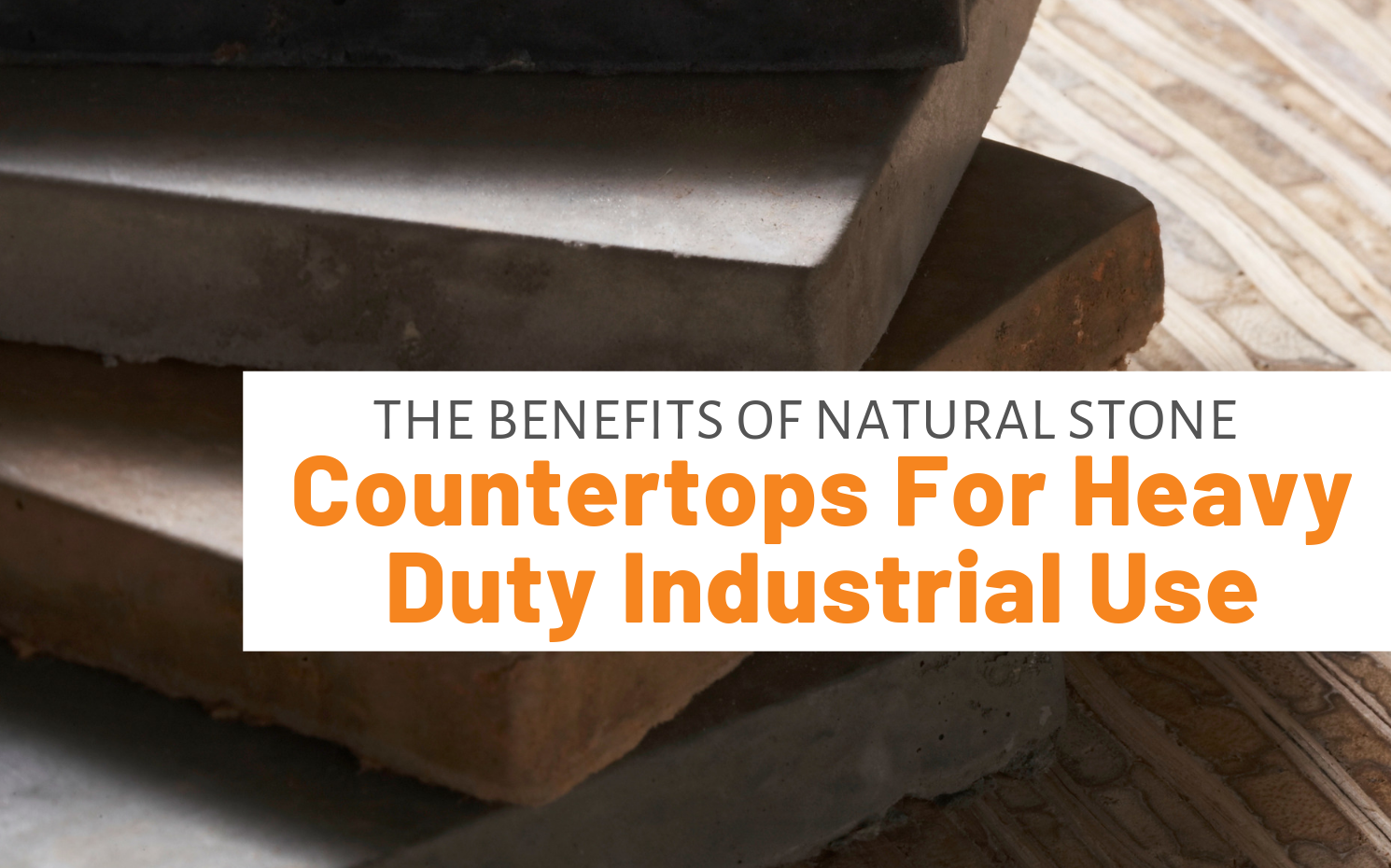 """Featured image for """"The Benefits Of Natural Stone Countertops For Heavy Duty Industrial Use"""" blog post"""