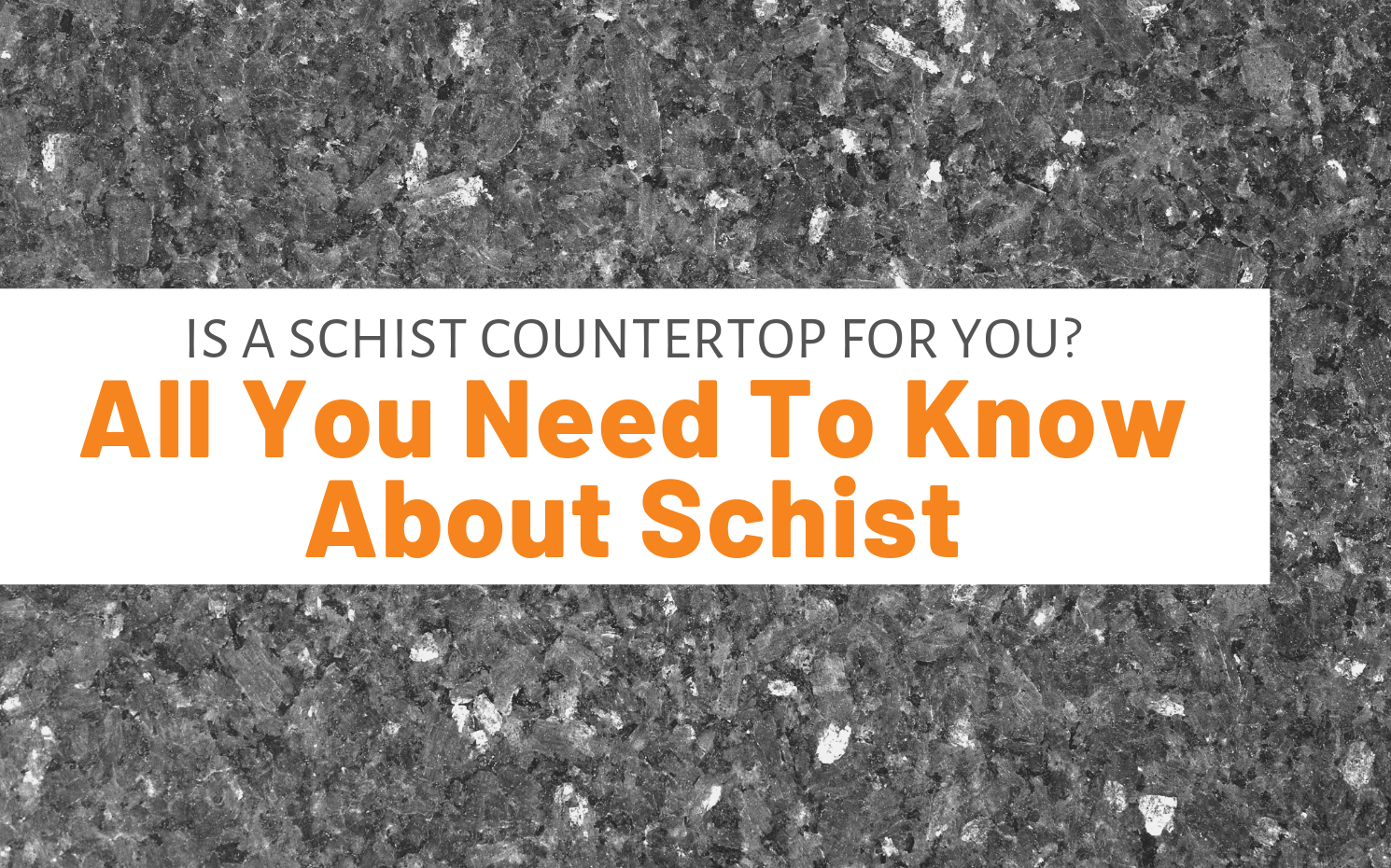 "Featured image for ""Is A Schist Countertop For You_ All You Need To Know About Schist"" blog post"
