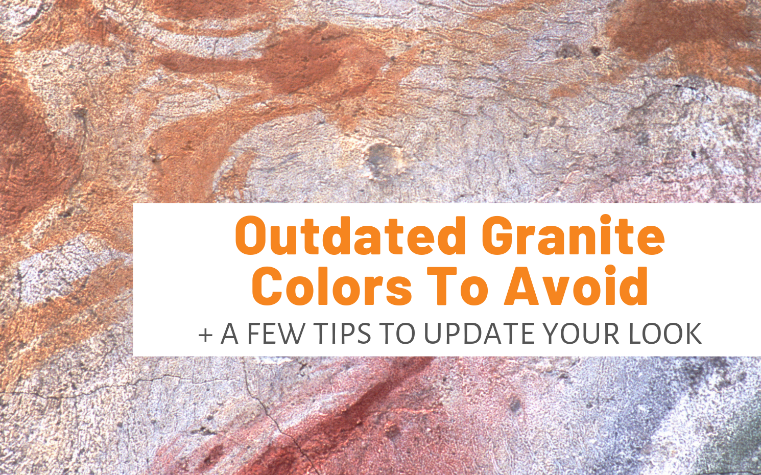 "Featured image for ""Outdated Granite Colors To Avoid (+ A Few Tips To Update Your Look)"" blog post"
