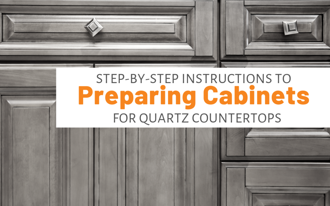 Step-By-Step Instructions To Preparing Cabinets For Quartz Countertops