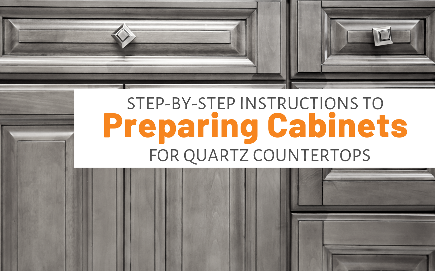 "Featured image for ""Step-By-Step Instructions To Preparing Cabinets For Quartz Countertops"" blog post"