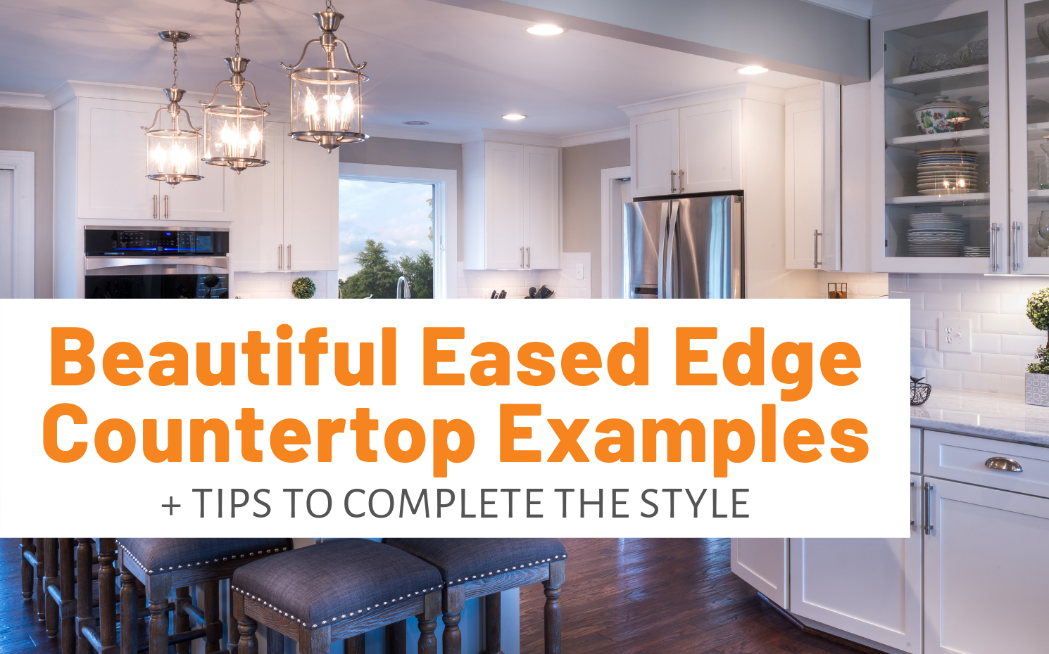 "Featured image for ""Beautiful Eased Edge Countertop Examples + Tips To Complete The Style"" blog post"