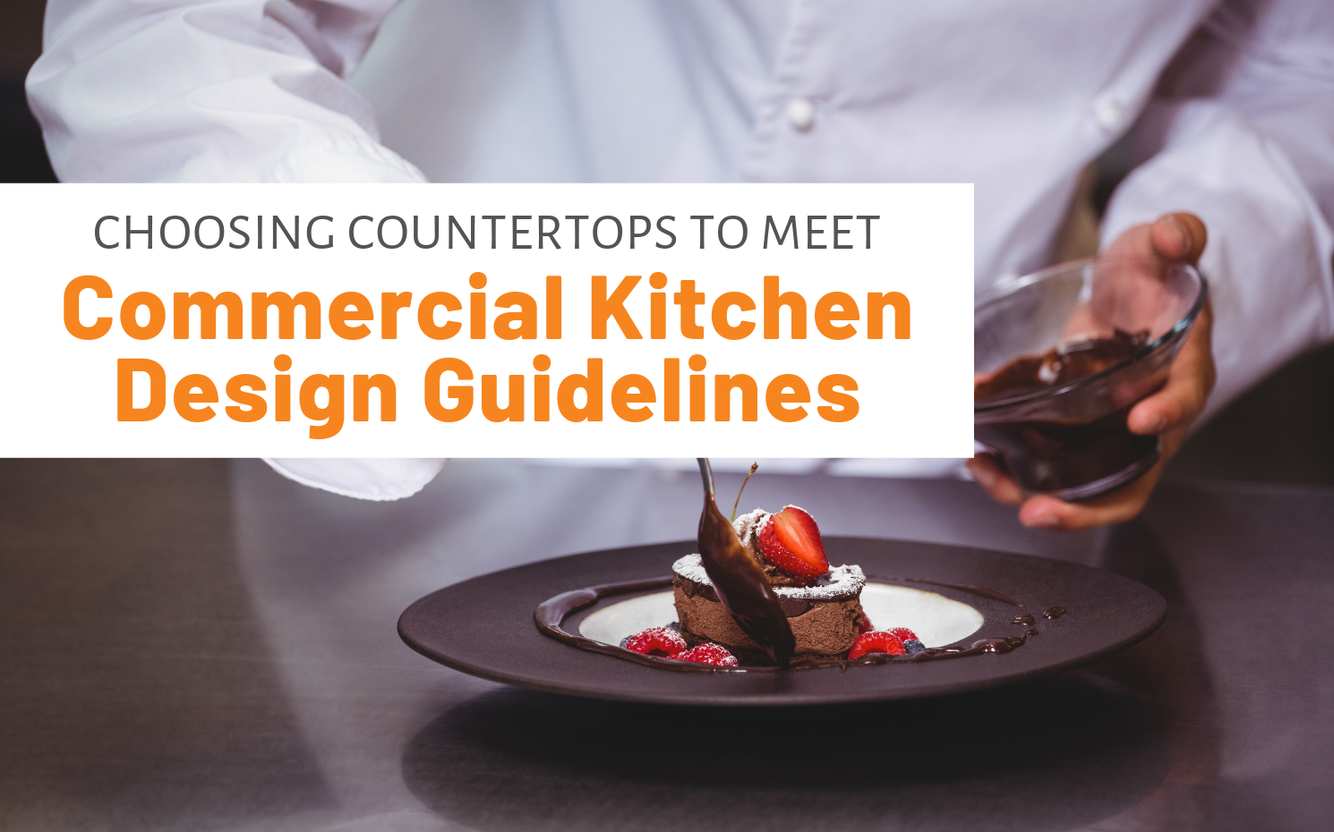 """Featured image for """"Choosing Countertops To Meet Commercial Kitchen Design Guidelines"""" blog post"""