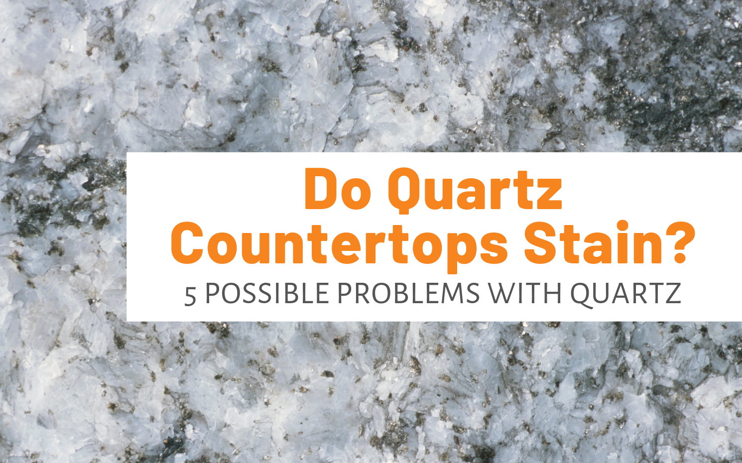 "Featured image for ""Do Quartz Countertops Stain_ 5 Possible Problems With Quartz Countertops"" blog post"