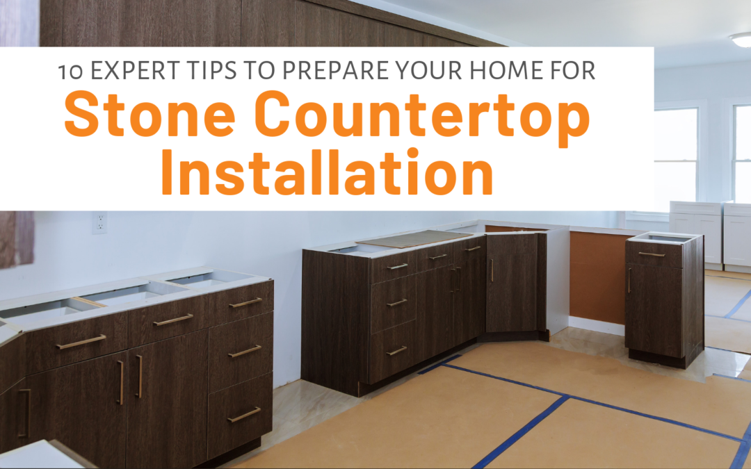 10 Expert Tips To Prepare Your Home For Stone Countertop Installation