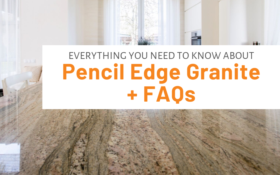 Everything You Need To Know About Pencil Edge Granite + FAQs