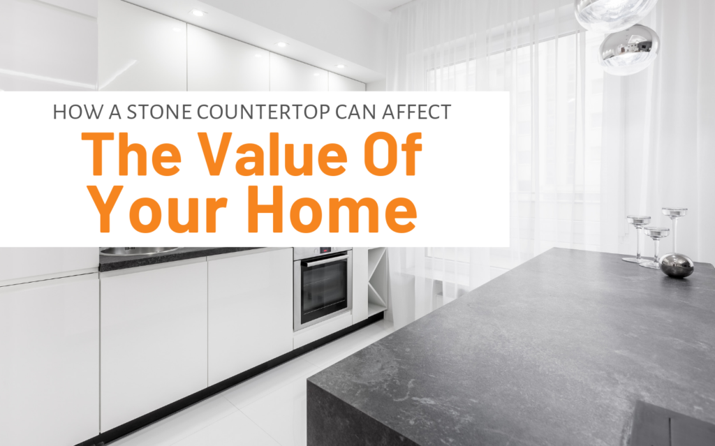 """Featured image for """"How A Stone Countertop Can Affect The Value Of Your Home"""" blog post"""