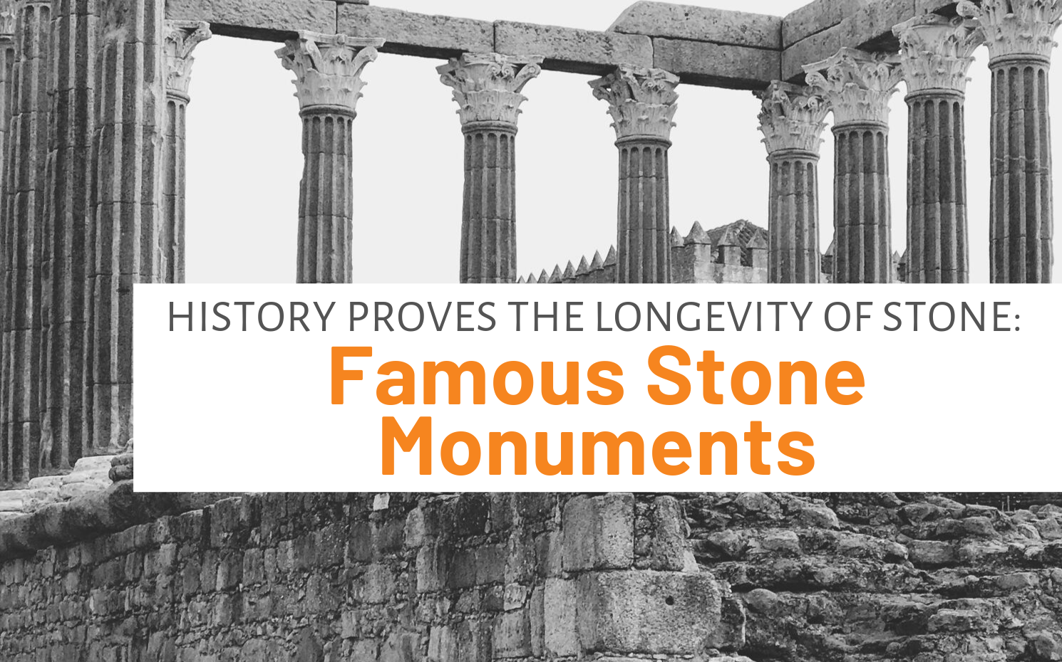 """Featured image for """"History Proves The Longevity Of Stone_ Famous Stone Monuments"""" blog post"""