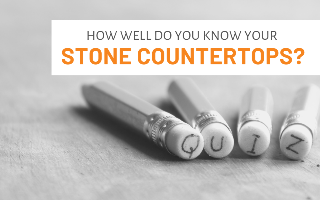 How Well Do You Know Your Stone Countertops? QUIZ
