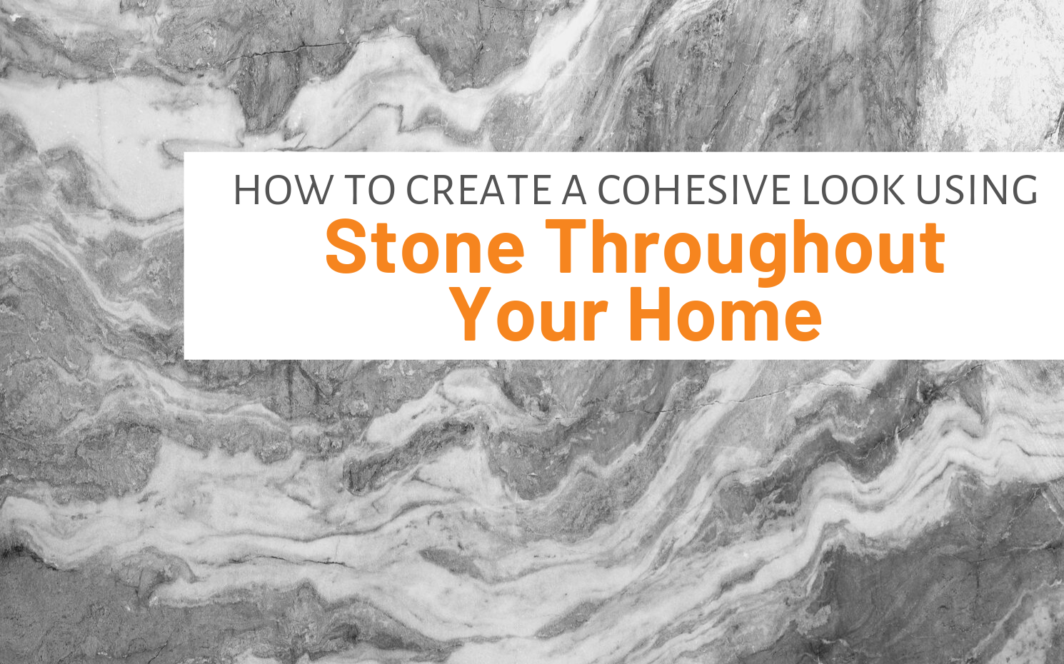 "Featured image for ""How To Create A Cohesive Look Using Stone Throughout Your Home"" blog post"