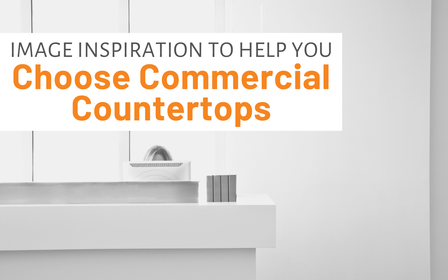 "Featured image for ""Image Inspiration To Help You Choose Commercial Countertops"" blog post"