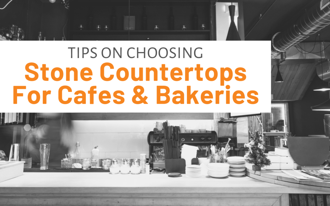 Tips On Choosing Stone Countertops For Cafes & Bakeries