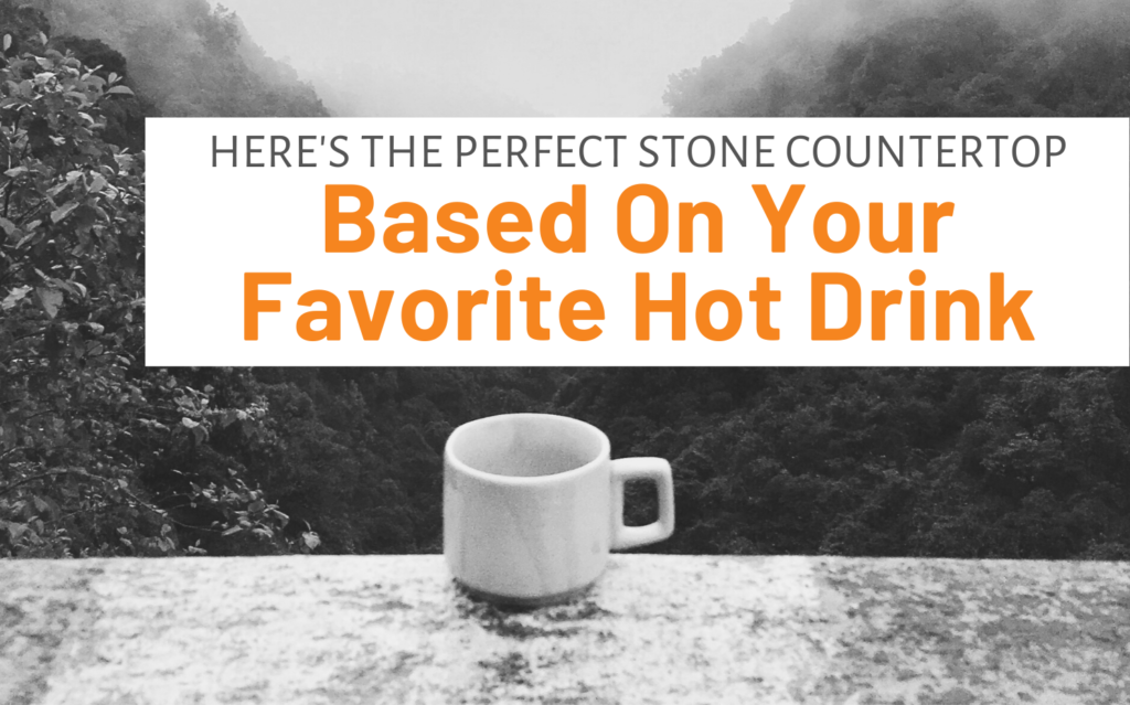 "Featured image for ""Here's The Perfect Stone Countertop Based On Your Favorite Hot Drink"" blog post"